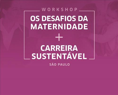 Os Desafios da Maternidade x Carreira Sustentável - São Paulo